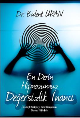 Bülent Uran En Derin Hipnozumuz Değersizlik İnancı Pdf E-kitap indir