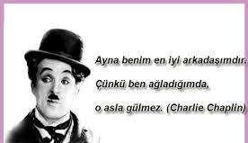 Ayna benim en iyi arkadasimdir. Cunku ben agladigimda o asla gulmez - Charlie Chaplin